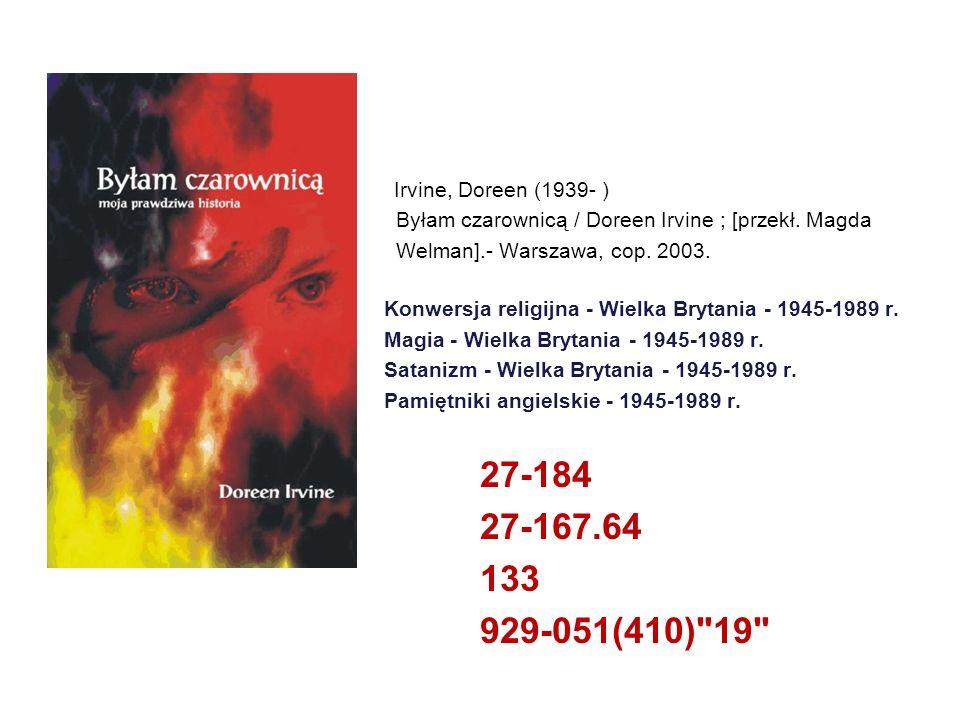 Irvine, Doreen (1939- )Byłam czarownicą / Doreen Irvine ; [przekł. Magda. Welman].- Warszawa, cop. 2003.